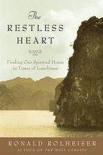 The Restless Heart : Finding Our Spiritual Home in Times of Loneliness - Ronald Rolheiser