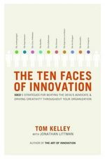 The Ten Faces of Innovation : Ideo's Strategies for Beating the Devil's Advocate & Driving Creativity Throughout Your Organization - Thomas Kelley