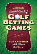 Golf Digest's Complete Book of Golf Betting Games - Ron Kaspriske