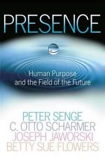Presence : Human Purpose and the Field of the Future - Peter Senge