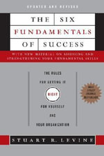 The Six Fundamentals of Success : The Rules for Getting It Right for Yourself and Your Organization - Stuart Levine