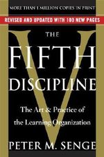 The Fifth Discipline : The Art & Practice of the Learning Organization - Peter M Senge