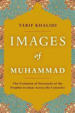 Images of Muhammad : Narratives of the Prophet in Islam Across the Centuries - Tarif Khalidi