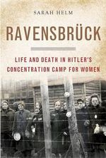 Ravensbruck : Life and Death in Hitler's Concentration Camp for Women - Sarah Helm