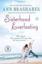 Sisterhood Everlasting : A Novel - Ann Brashares