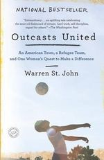 Outcasts United : An American Town, a Refugee Team, and One Woman's Quest to Make a Difference - Warren St John