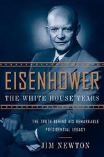 Eisenhower : The White House Years - Jim Newton