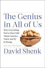 The Genius in All of Us : Why Everything You've Been Told about Genetics, Talent, and IQ Is Wrong - David Shenk
