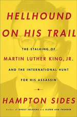 Hellhound on His Trail : The Stalking of Martin Luther King, Jr. and the International Hunt for His Assassin - Hampton Sides
