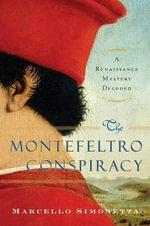 The Montefeltro Conspiracy : A Renaissance Mystery Decoded - Marcello Simonetta