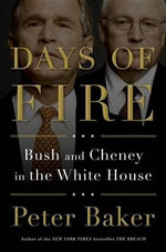 Days of Fire : Bush and Cheney in the White House - Peter Baker