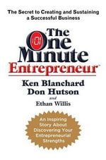 The One Minute Entrepreneur : The Secret to Creating and Sustaining a Successful Business - Ken Blanchard