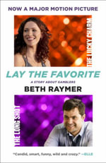 Lay the Favorite : A Story about Gamblers - Beth Raymer