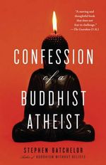 Confession of a Buddhist Atheist : A Critique of Religion and the Paranormal - Stephen Batchelor
