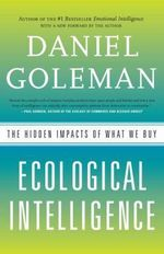 Ecological Intelligence : The Hidden Impacts of What We Buy - Daniel P Goleman