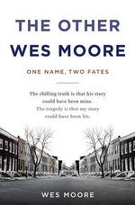 Other Wes Moore, The : One Name, Two Fates - Wes Moore