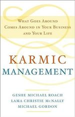 Karmic Management : What Goes Around Comes Around in Your Business and Your Life - Geshe Michael Roach