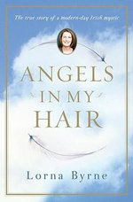 Angels in My Hair : A Memoir - Lorna Byrne