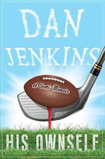 His Ownself : A Semi-Memoir - Dan Jenkins