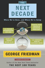 The Next Decade  :  Where We've Been ... and Where We're Going - George Friedman
