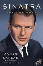 Sinatra : The Chairman - James Kaplan