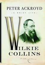 Wilkie Collins : A Brief Life - Peter Ackroyd
