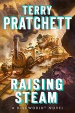 Raising Steam : Discworld Novels (Hardcover) - Terry Pratchett