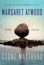 Stone Mattress : Nine Tales - Margaret Atwood
