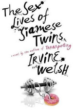 The Sex Lives of Siamese Twins - Irvine Welsh