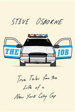 The Job : True Tales from the Life of a New York City Cop - Steve Osborne