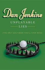 Unplayable Lies : (The Only Golf Book You'll Ever Need) - MR Dan Jenkins