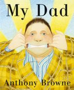 My Dad : Board Book - Anthony Browne