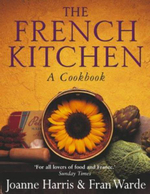 The French Kitchen : A Cookbook - Joanne Harris