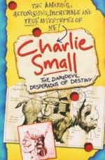Charlie Small : Book 4 : Daredevil Desperados of Destiny