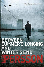 Between Summer's Longing and Winter's End : The Story of a Crime - Leif G. W. Persson