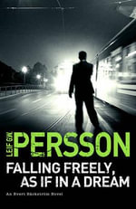 Falling Freely, as If in a Dream : (The Story of a Crime 3) - Leif G. W. Persson