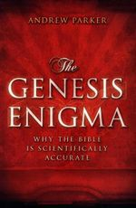 The Genesis Enigma : Why the Bible Is Scientifically Accurate - Andrew Parker