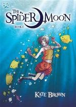 Spider Moon : Spider Moon - Book 1 - Kate Brown