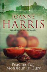 Peaches for Monsieur Le Cure : Chocolat 3 - Joanne Harris
