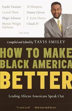 How to Make Black America Bett : Leading African Americans Speak Out - Tavis Smiley