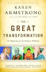 The Great Transformation : The Beginning of Our Religious Traditions - Karen Armstrong