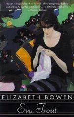 Eva Trout : Or Changing Scenes - Elizabeth Bowen