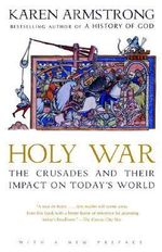 Holy War : The Crusades and Their Impact on Today's World - Karen Armstrong
