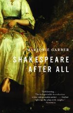 Shakespeare After All - Marjorie B Garber