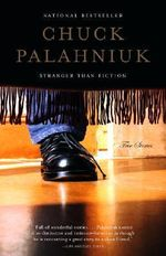 Stranger Than Fiction : True Stories - Chuck Palahniuk