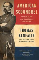 American Scoundrel : The Life of the Notorious Civil War General Dan Sickles - Thomas Keneally
