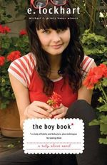 The Boy Book : A Study of Habits and Behaviors, Plus Techniques for Taming Them - E Lockhart