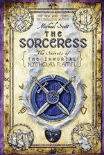 The Sorceress :  The Secrets Of The Immortal Nicholas Flamel Series : Book 3 - Michael Scott