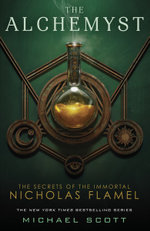 The Alchemyst : The Secrets Of The Immortal Nicholas Flamel Series : Book 1 - Michael Scott