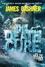 The Death Cure : Maze Runner Trilogy - James Dashner